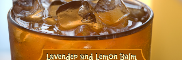 Herbal Iced Tea: Lavender and Lemon Balm