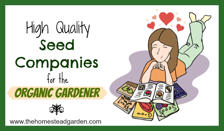 High Quality Seed Companies For The Organic Gardener   The Homestead Garden